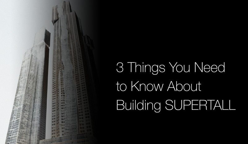 3 Things You Need to Know About Building Supertall